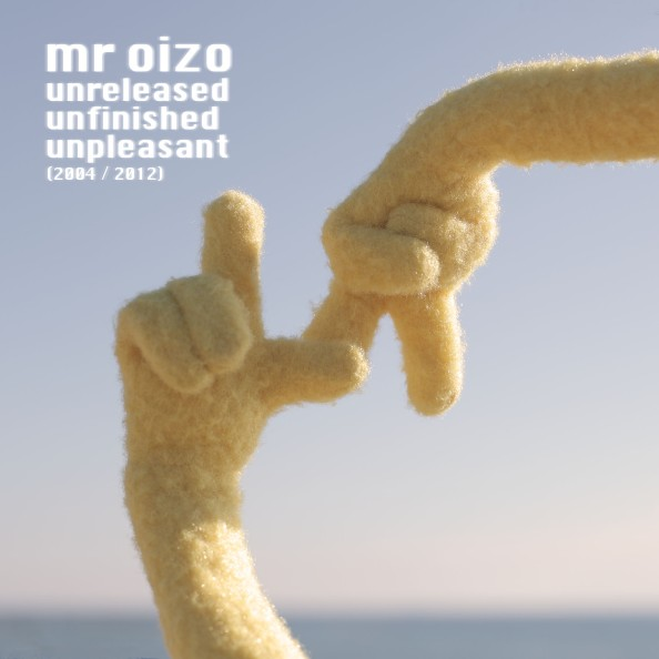 Mr. OIZO - unreleased unfinished unpleasant